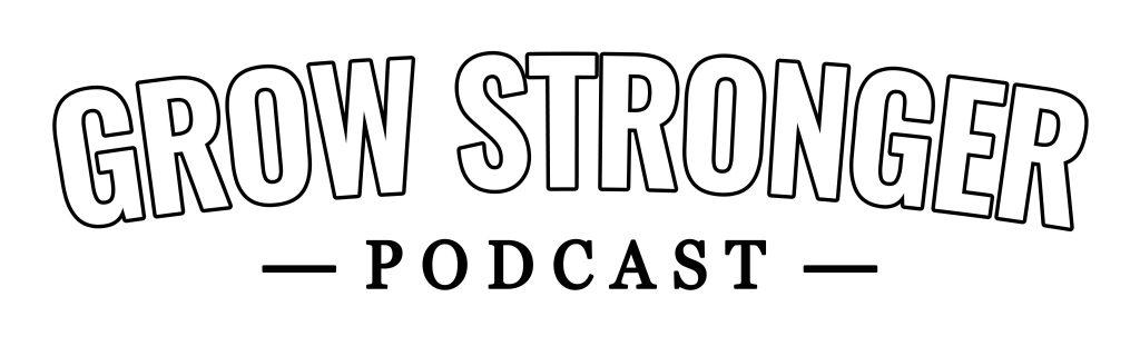 GROW STRONGER PODCAST